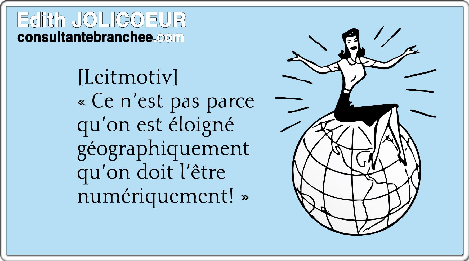 Edith JOLICOEUR HOISIR D'ÊTRE BRANCHÉ : C'est pas parce qu'on est éloignés géographiquement qu'on doit l'être numériquement!